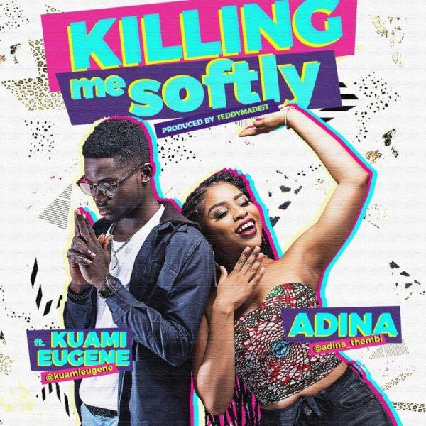 Adina - Killing Me Softly (Feat. Kuami Eugene) (Prod By TeddyMadeIt)