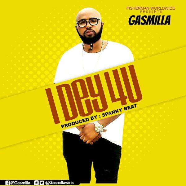 Gasmilla - I Dey 4 You (Prod. by Spanky Beatz)