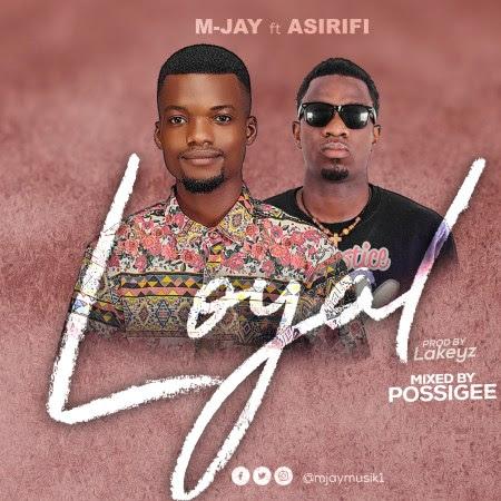 M-Jay – Loyal (feat Asirifi)