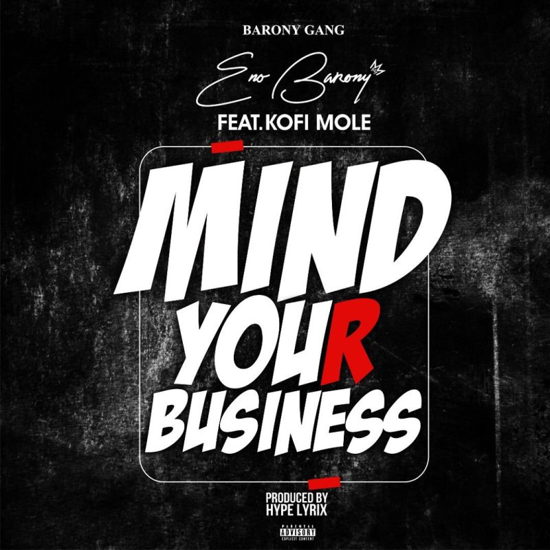 Eno Barony - Mind Your Business (Feat. Kofi Mole) (GhanaNdwom.com)